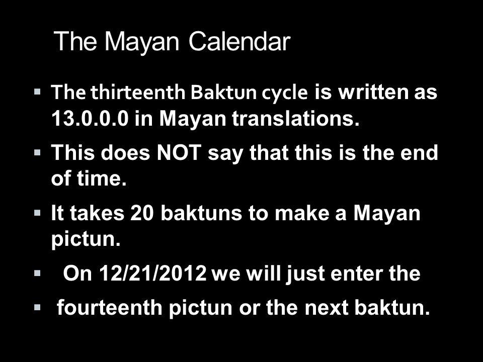 The Mayan Calendar  The thirteenth Baktun cycle is written as 13.0.0.0 in Mayan translations.