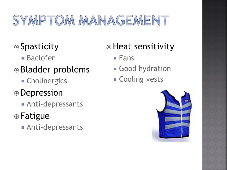  Spasticity  Baclofen  Bladder problems  Cholinergics  Depression  Anti-depressants  Fatigue  Anti-depressants  Heat sensitivity  Fans  Good hydration  Cooling vests