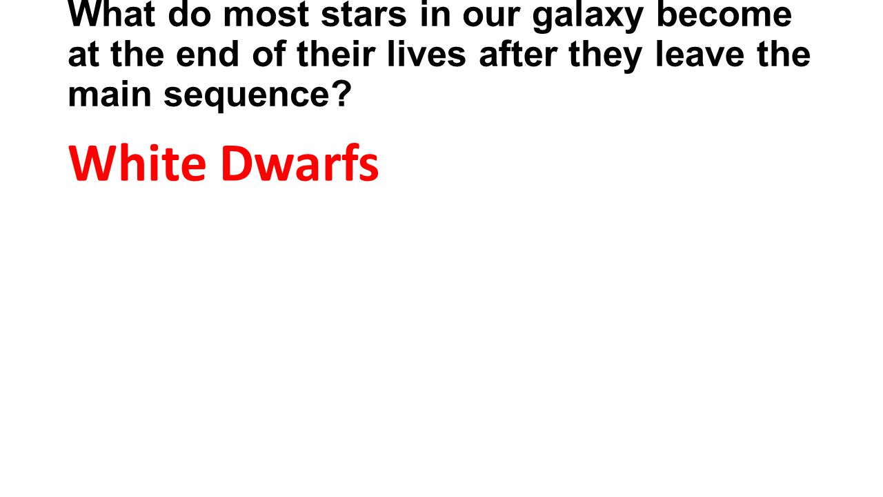 What do most stars in our galaxy become at the end of their lives after they leave the main sequence.