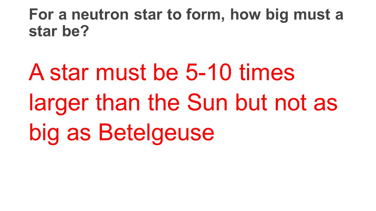 For a neutron star to form, how big must a star be.