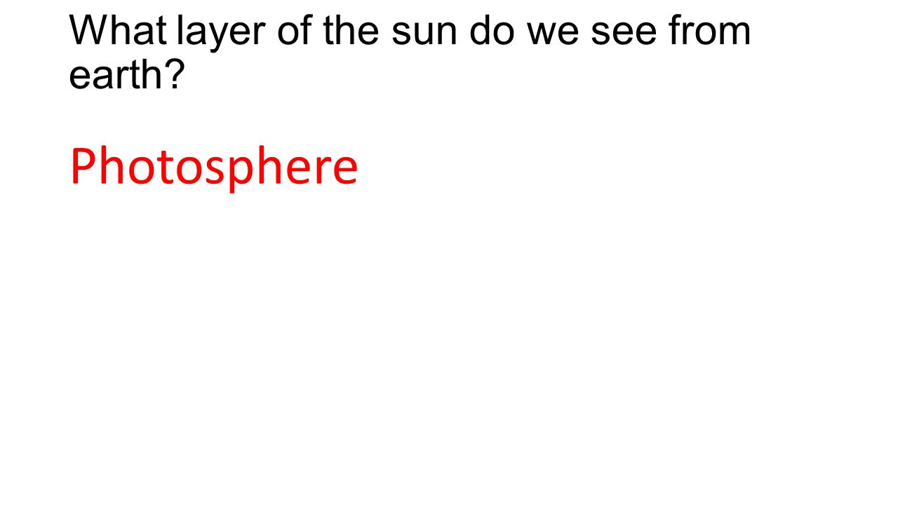 What layer of the sun do we see from earth? Photosphere
