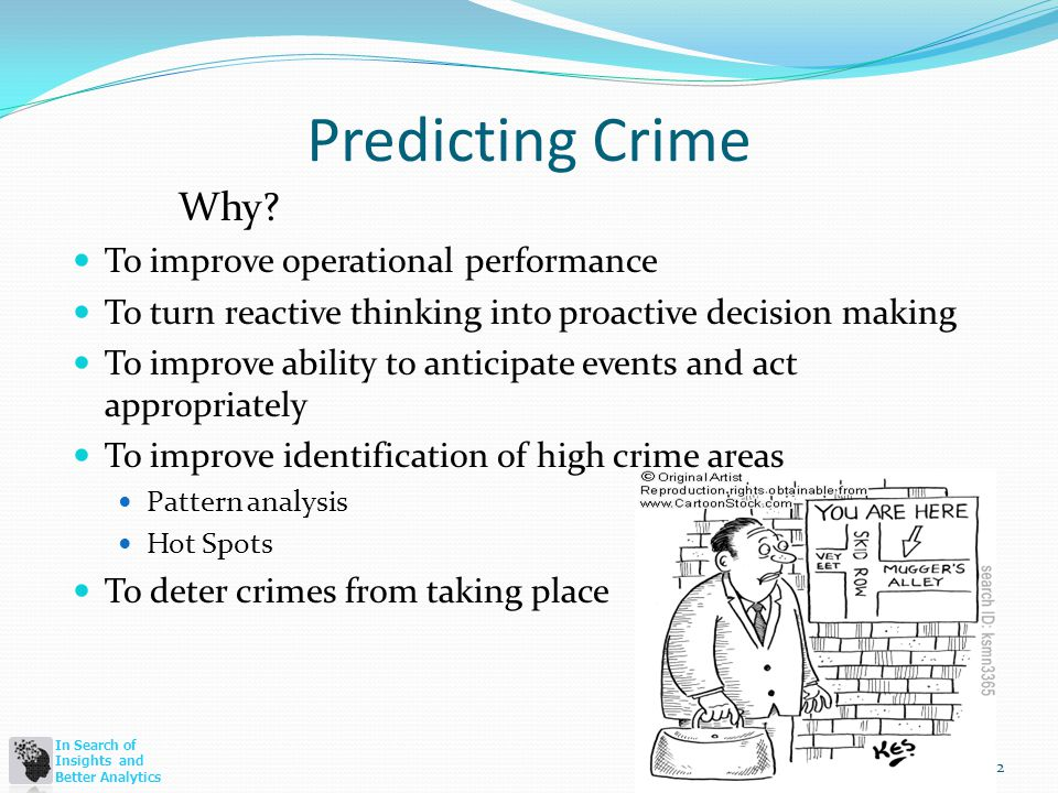 In Search of Insights and Better Analytics Predicting Crime Why.