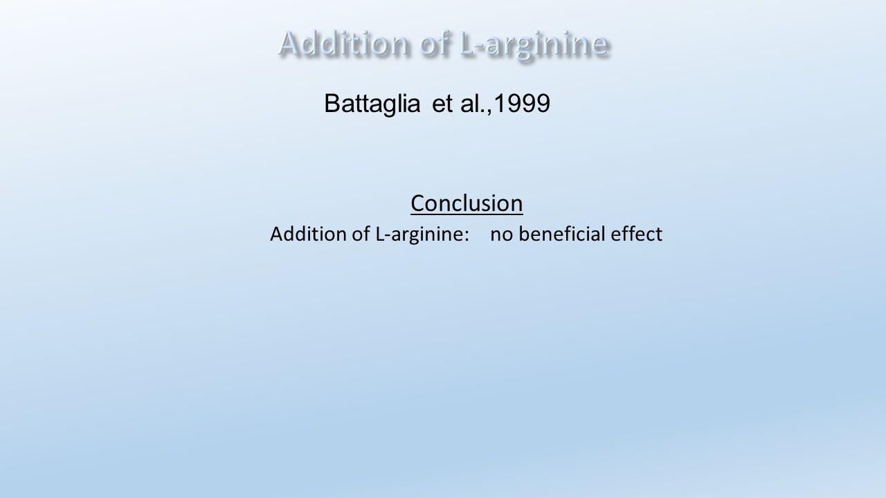 Conclusion Addition of L-arginine: no beneficial effect Battaglia et al.,1999