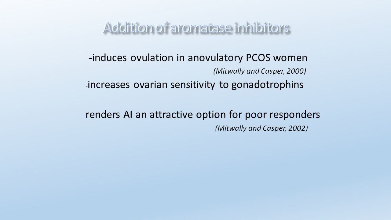 -induces ovulation in anovulatory PCOS women (Mitwally and Casper, 2000) - increases ovarian sensitivity to gonadotrophins renders AI an attractive op