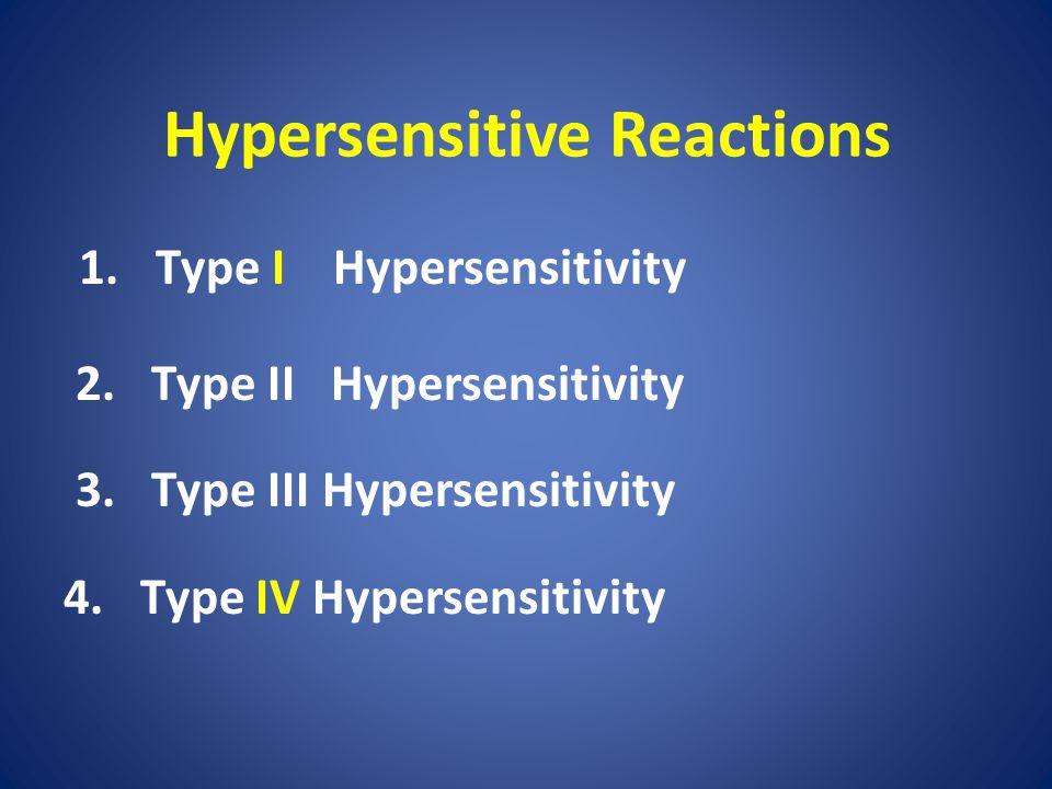 1. Type I Hypersensitivity 2. Type II Hypersensitivity 3. Type III Hypersensitivity 4. Type IV Hypersensitivity