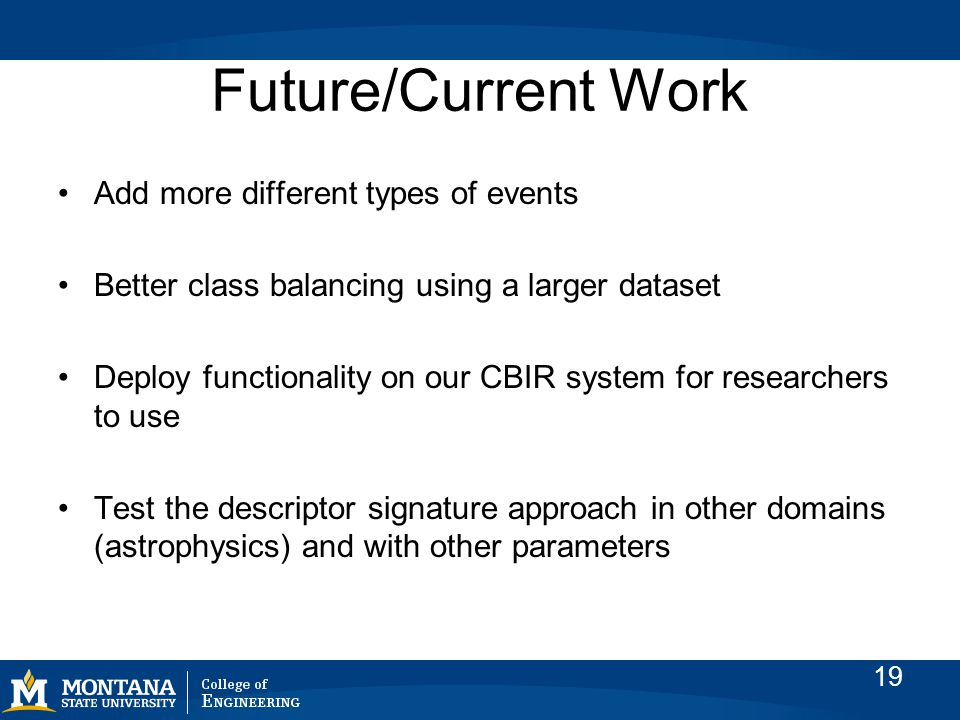 Future/Current Work Add more different types of events Better class balancing using a larger dataset Deploy functionality on our CBIR system for researchers to use Test the descriptor signature approach in other domains (astrophysics) and with other parameters 19