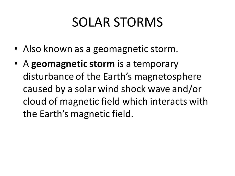 SOLAR STORMS Also known as a geomagnetic storm.