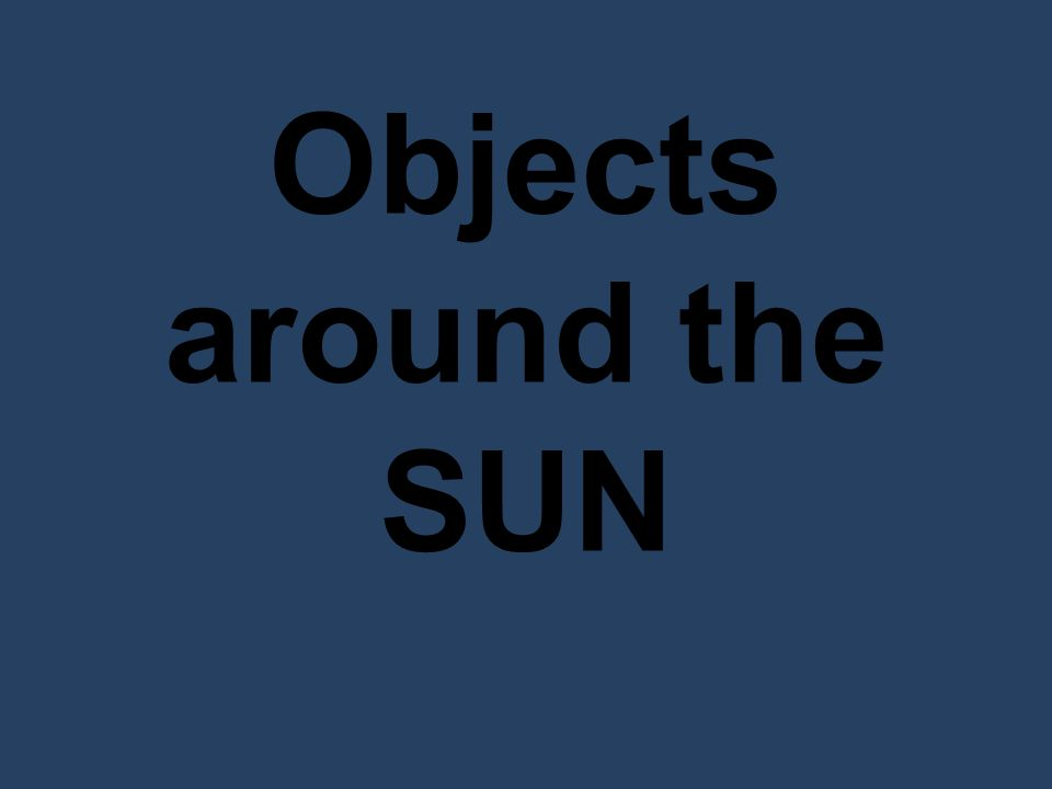 Objects around the SUN