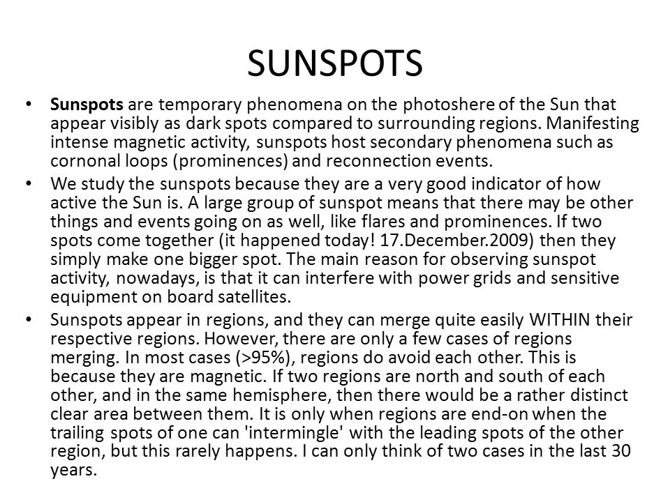 SUNSPOTS Sunspots are temporary phenomena on the photoshere of the Sun that appear visibly as dark spots compared to surrounding regions.