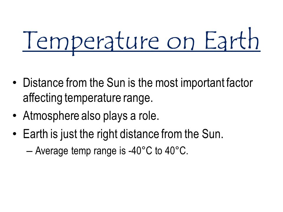 Temperature on Earth Distance from the Sun is the most important factor affecting temperature range.