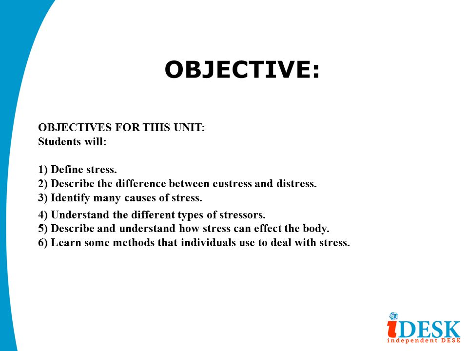 OBJECTIVE: OBJECTIVES FOR THIS UNIT: Students will: 1) Define stress.