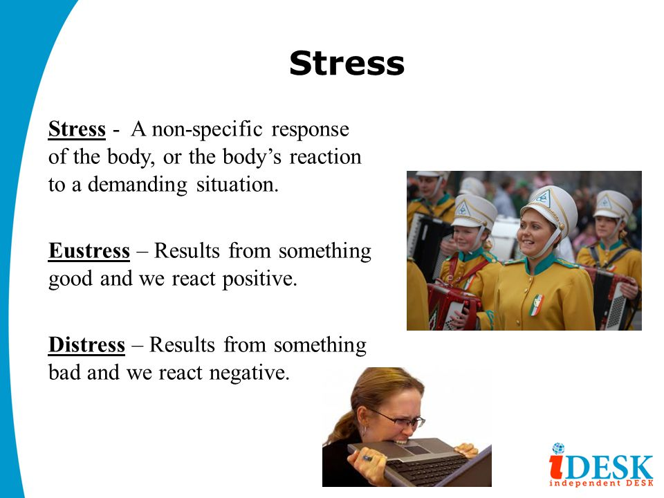 Stress Stress - A non-specific response of the body, or the body's reaction to a demanding situation.