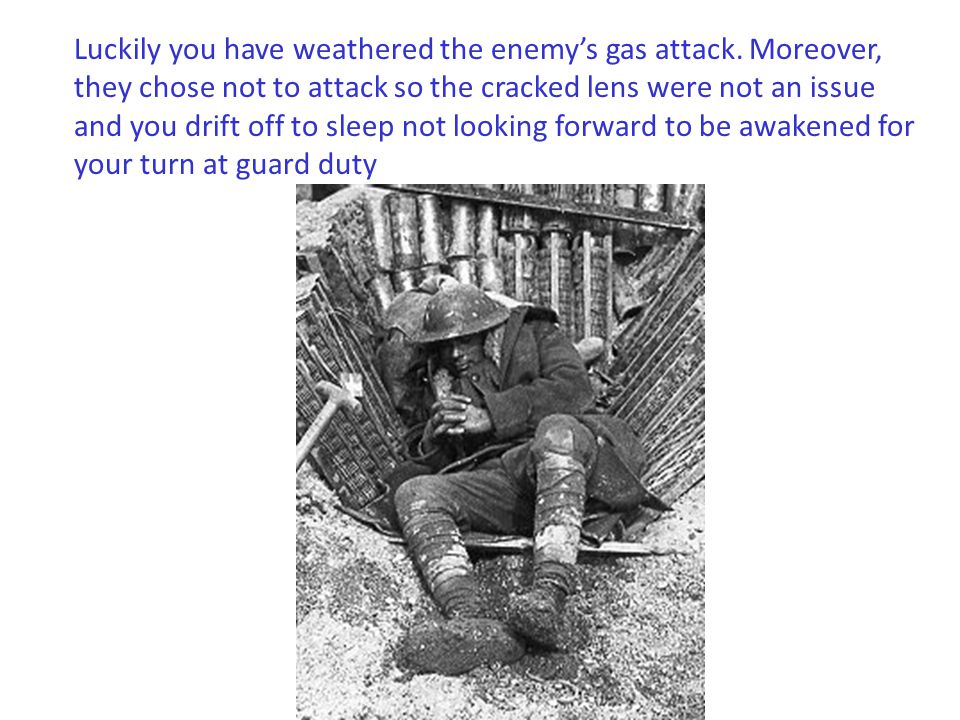 Luckily you have weathered the enemy's gas attack.