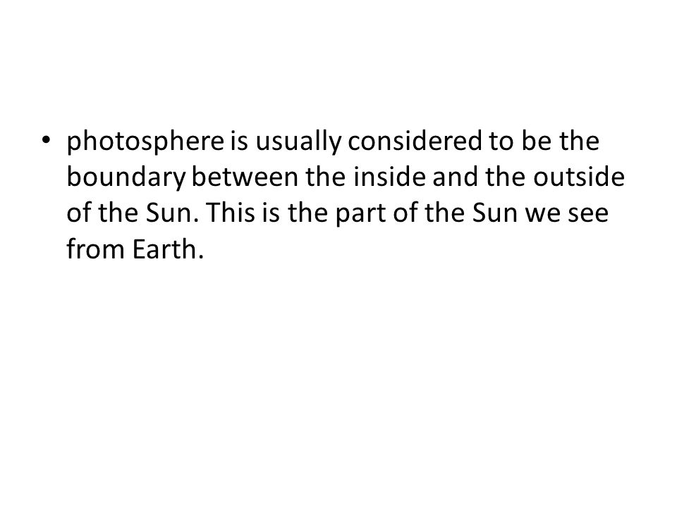 photosphere is usually considered to be the boundary between the inside and the outside of the Sun.