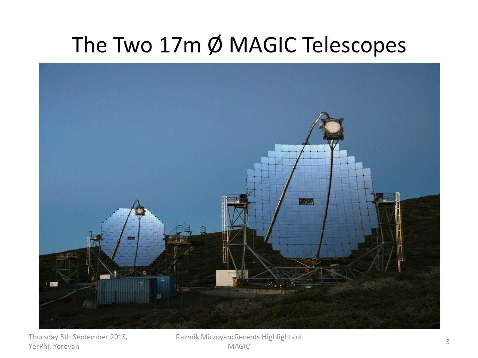 The Two 17m Ø MAGIC Telescopes Thursday 5th September 2013, YerPhI, Yerevan Razmik Mirzoyan: Recents Highlights of MAGIC 3