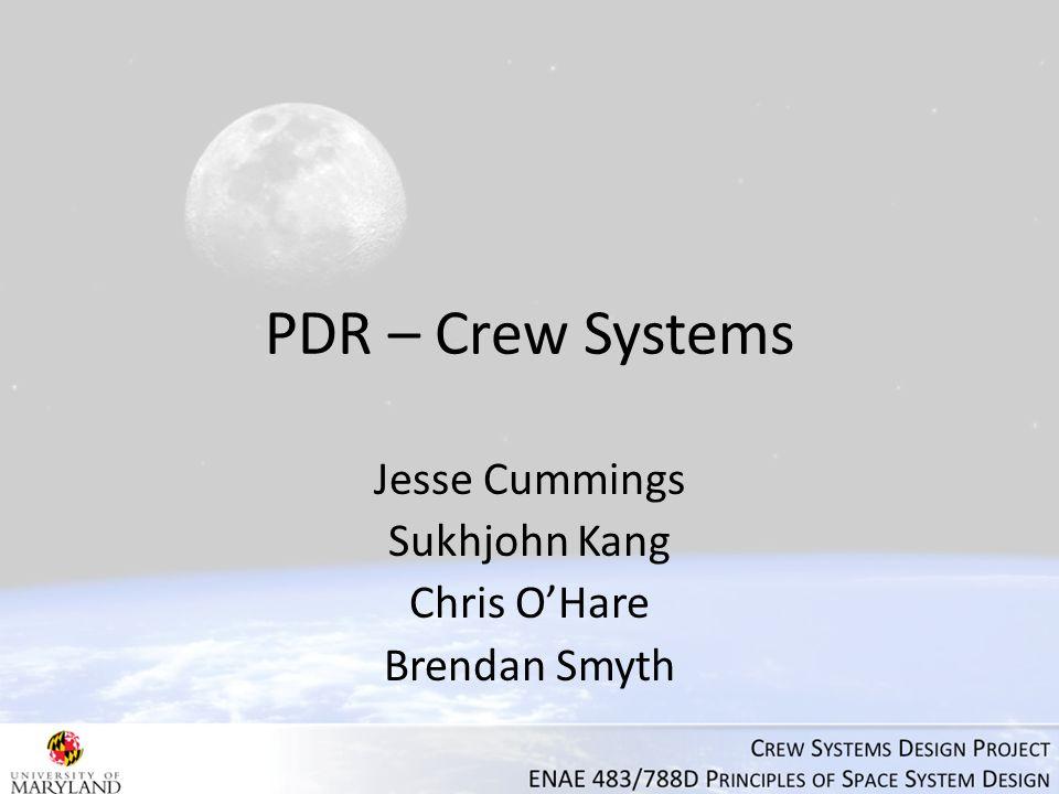 PDR – Crew Systems Jesse Cummings Sukhjohn Kang Chris O'Hare Brendan Smyth