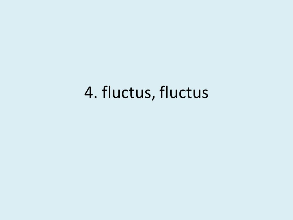 4. fluctus, fluctus