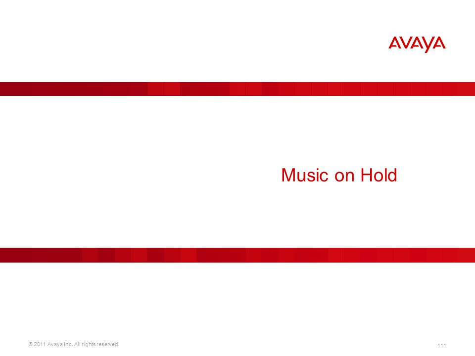 © 2011 Avaya Inc. All rights reserved. 111 Music on Hold