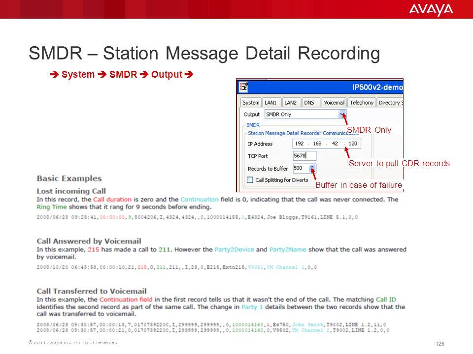 © 2011 Avaya Inc. All rights reserved. 126 SMDR – Station Message Detail Recording Sample IP Office SMDR Information Output  System  SMDR  Output 