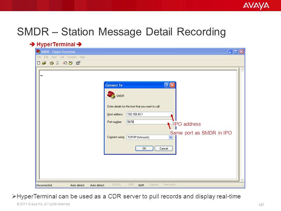 © 2011 Avaya Inc. All rights reserved. 127 SMDR – Station Message Detail Recording  HyperTerminal  IPO address Same port as SMDR in IPO  HyperTermi