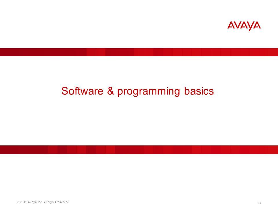 © 2011 Avaya Inc. All rights reserved. 14 Software & programming basics