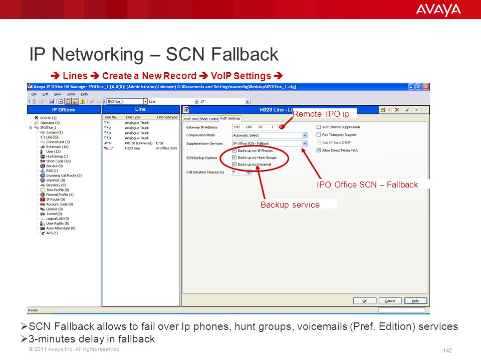 © 2011 Avaya Inc. All rights reserved. 142 IP Networking – SCN Fallback  Lines  Create a New Record  VoIP Settings  Remote IPO ip IPO Office SCN –