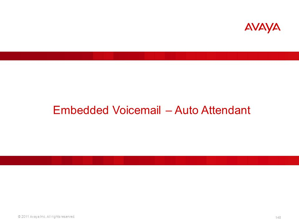 © 2011 Avaya Inc. All rights reserved. 148 Embedded Voicemail – Auto Attendant