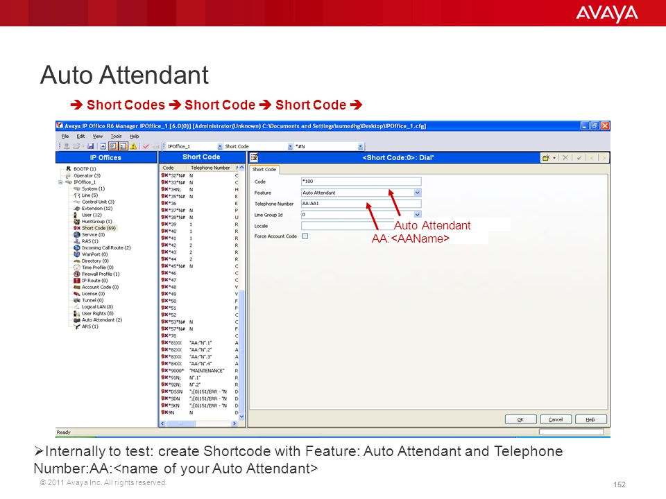 © 2011 Avaya Inc. All rights reserved. 152 Auto Attendant  Short Codes  Short Code  Short Code   Internally to test: create Shortcode with Featur