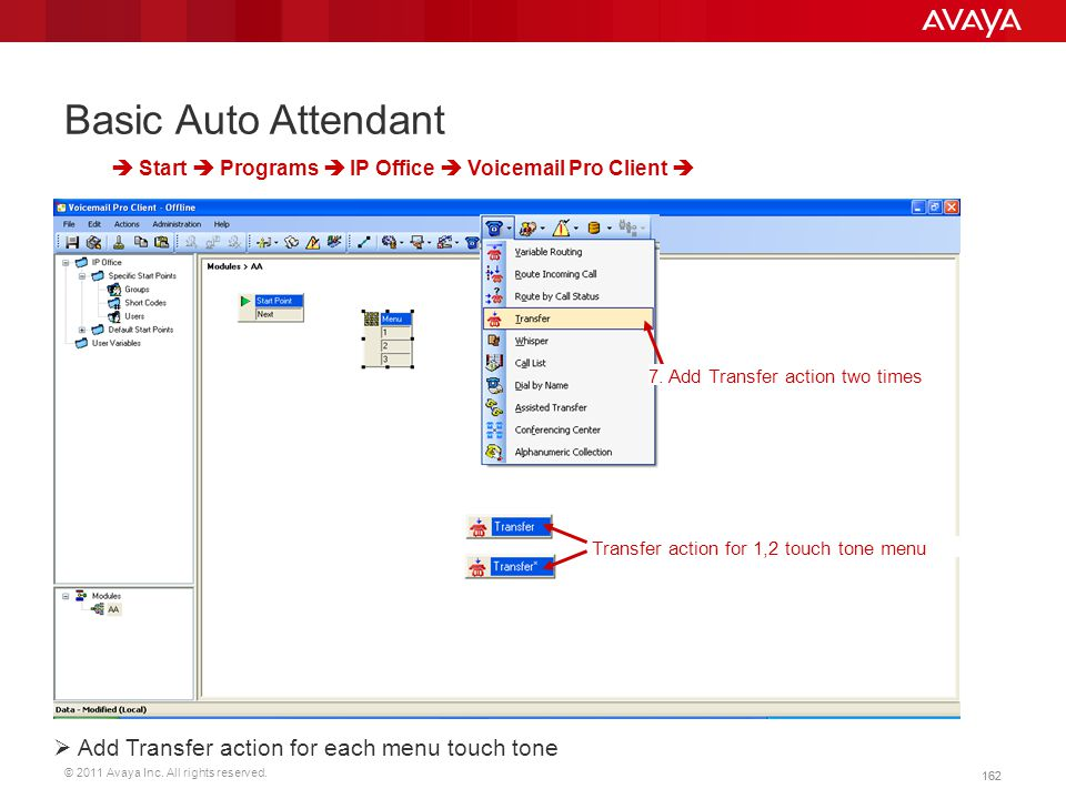 © 2011 Avaya Inc. All rights reserved. 162 Basic Auto Attendant  Start  Programs  IP Office  Voicemail Pro Client   Add Transfer action for each