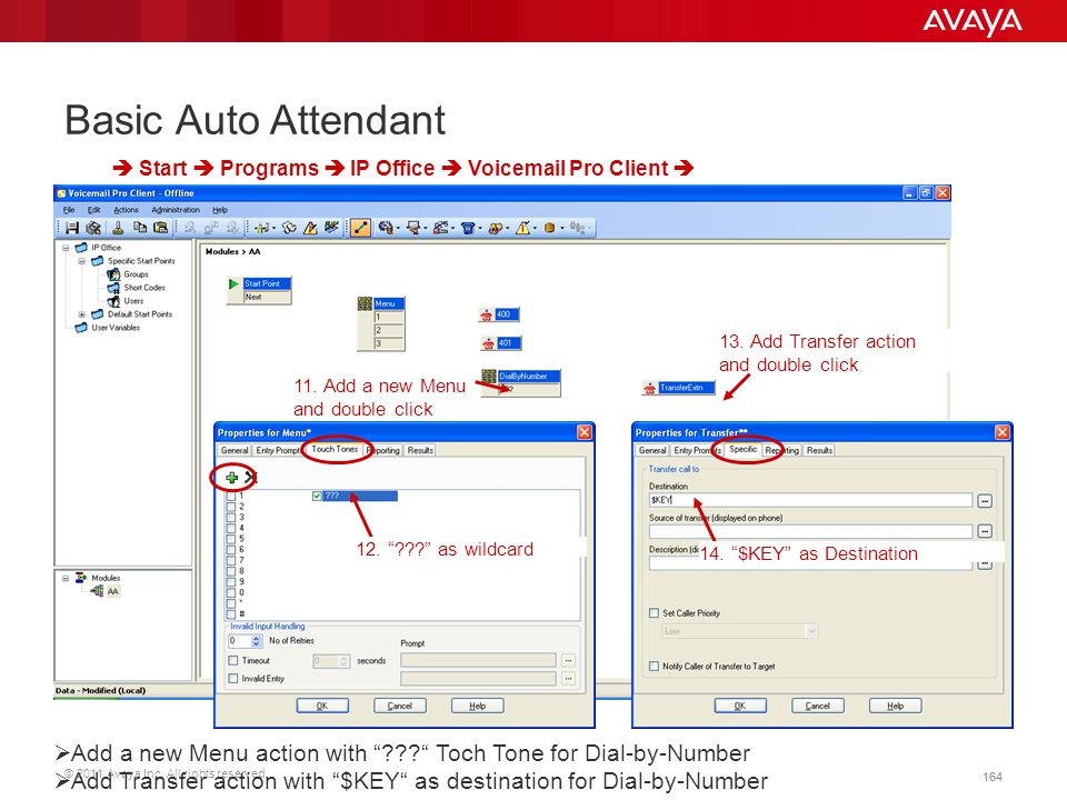 """© 2011 Avaya Inc. All rights reserved. 164 Basic Auto Attendant  Start  Programs  IP Office  Voicemail Pro Client   Add a new Menu action with """""""
