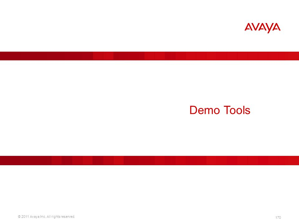 © 2011 Avaya Inc. All rights reserved. 170 Demo Tools