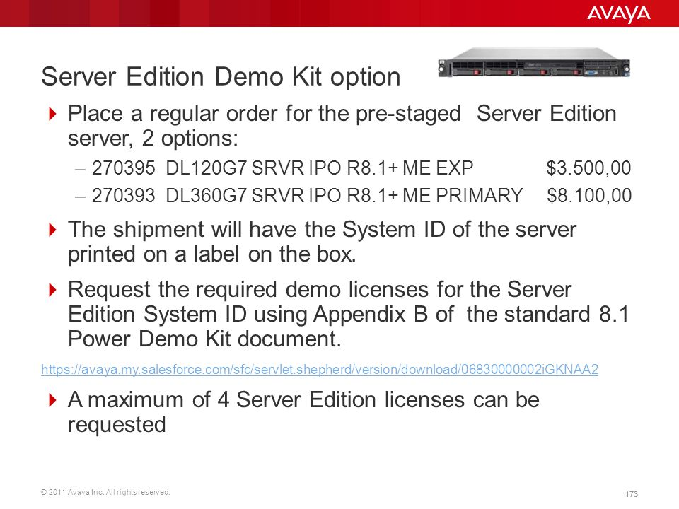 © 2011 Avaya Inc. All rights reserved. 173 Server Edition Demo Kit option  Place a regular order for the pre-staged Server Edition server, 2 options: