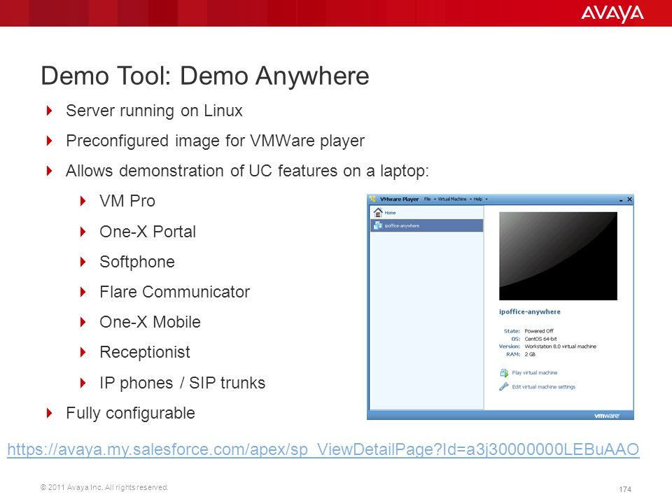 © 2011 Avaya Inc. All rights reserved. 174 Demo Tool: Demo Anywhere  Server running on Linux  Preconfigured image for VMWare player  Allows demonst