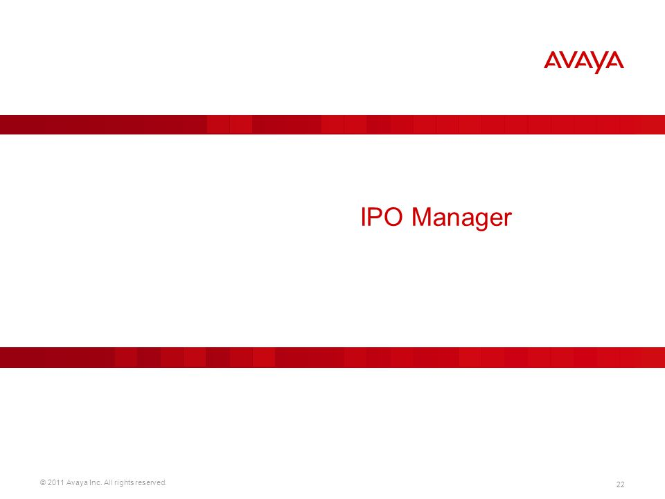 © 2011 Avaya Inc. All rights reserved. 22 IPO Manager