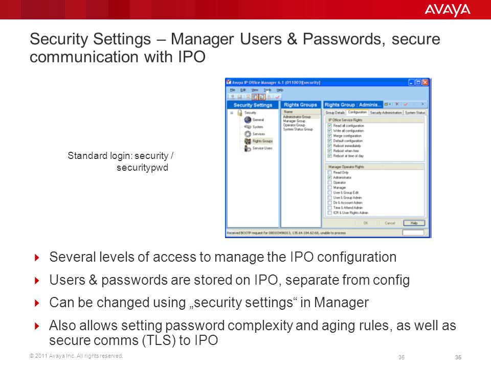 © 2011 Avaya Inc. All rights reserved. 35 Security Settings – Manager Users & Passwords, secure communication with IPO  Several levels of access to m