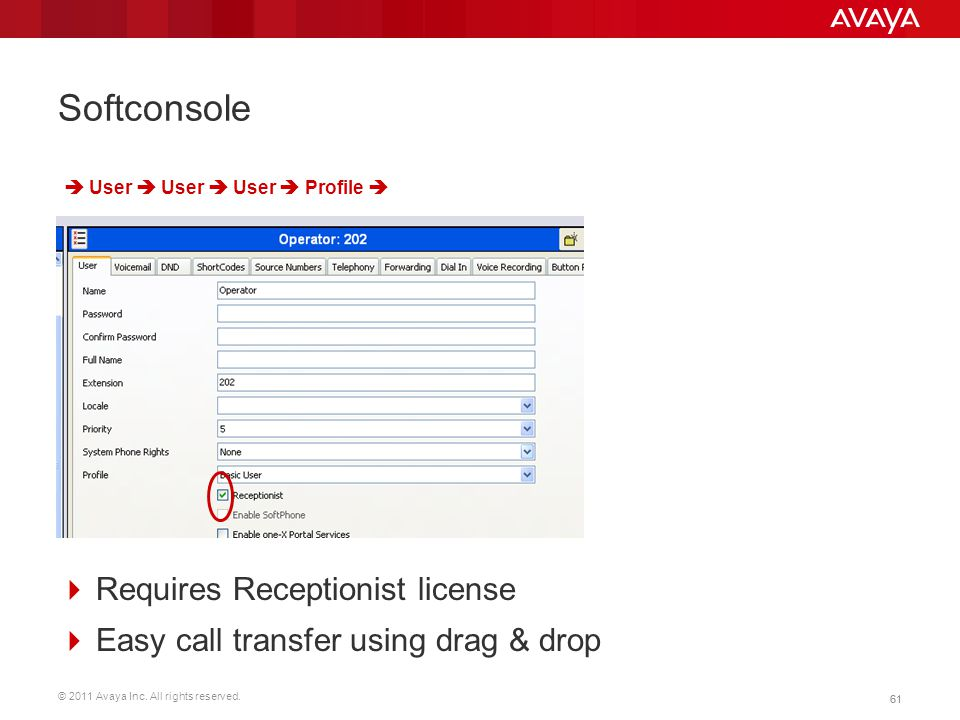 © 2011 Avaya Inc. All rights reserved. 61 Softconsole  Requires Receptionist license  Easy call transfer using drag & drop  User  User  User  Pr