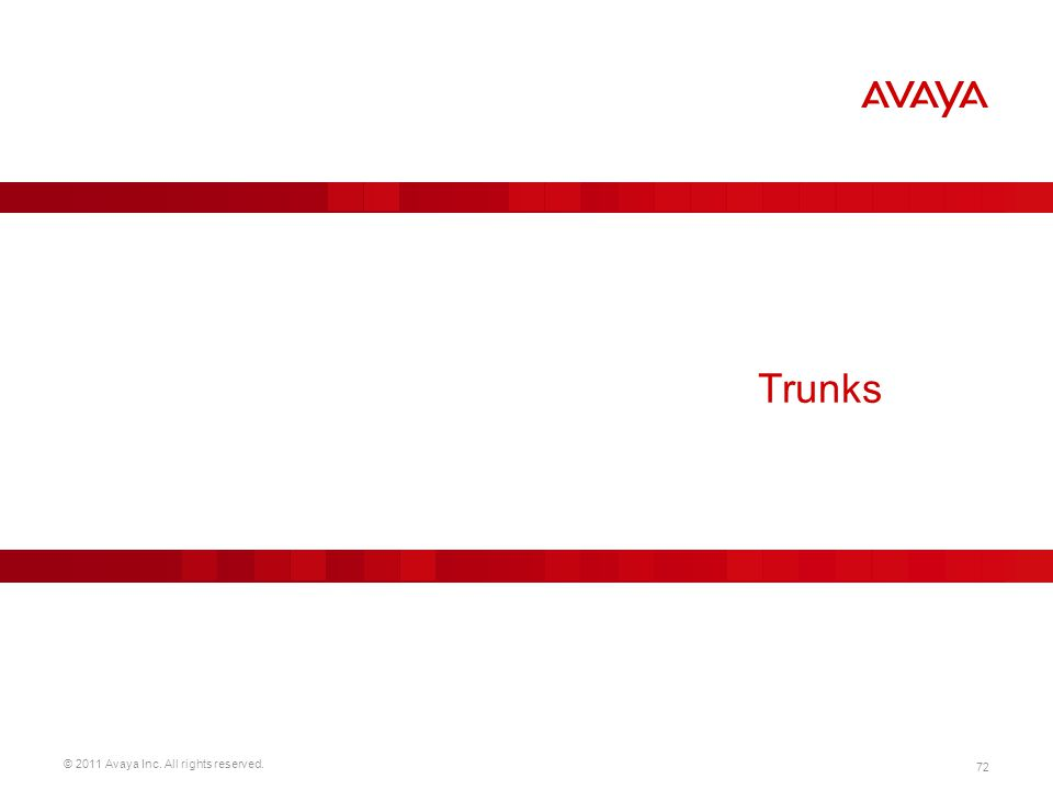 © 2011 Avaya Inc. All rights reserved. 72 Trunks