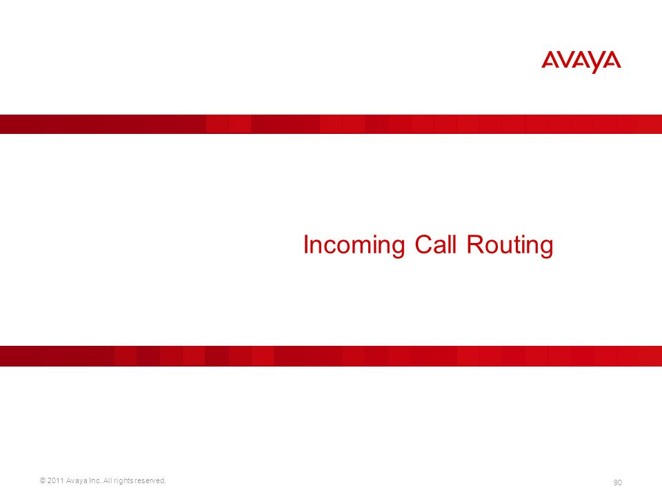 © 2011 Avaya Inc. All rights reserved. 90 Incoming Call Routing