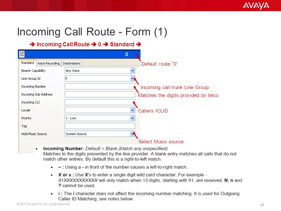 © 2011 Avaya Inc. All rights reserved. 92 Incoming Call Route - Form (1)  Incoming Call Route  0  Standard  Incoming call trunk Line Group Callers