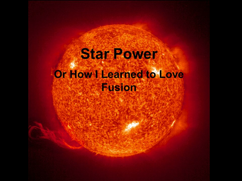 Star Power Or How I Learned to Love Fusion