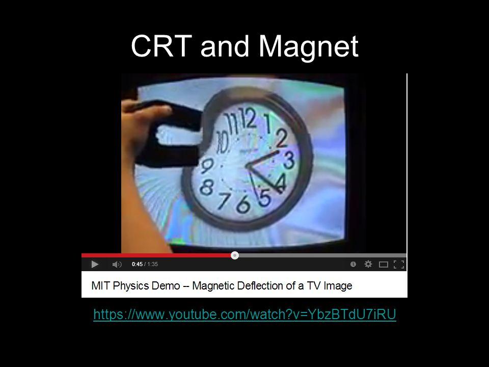CRT and Magnet https://www.youtube.com/watch?v=YbzBTdU7iRU