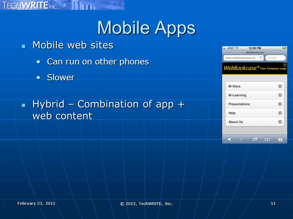 Mobile Apps Mobile web sites Mobile web sites Can run on other phonesCan run on other phones SlowerSlower Hybrid – Combination of app + web content Hy