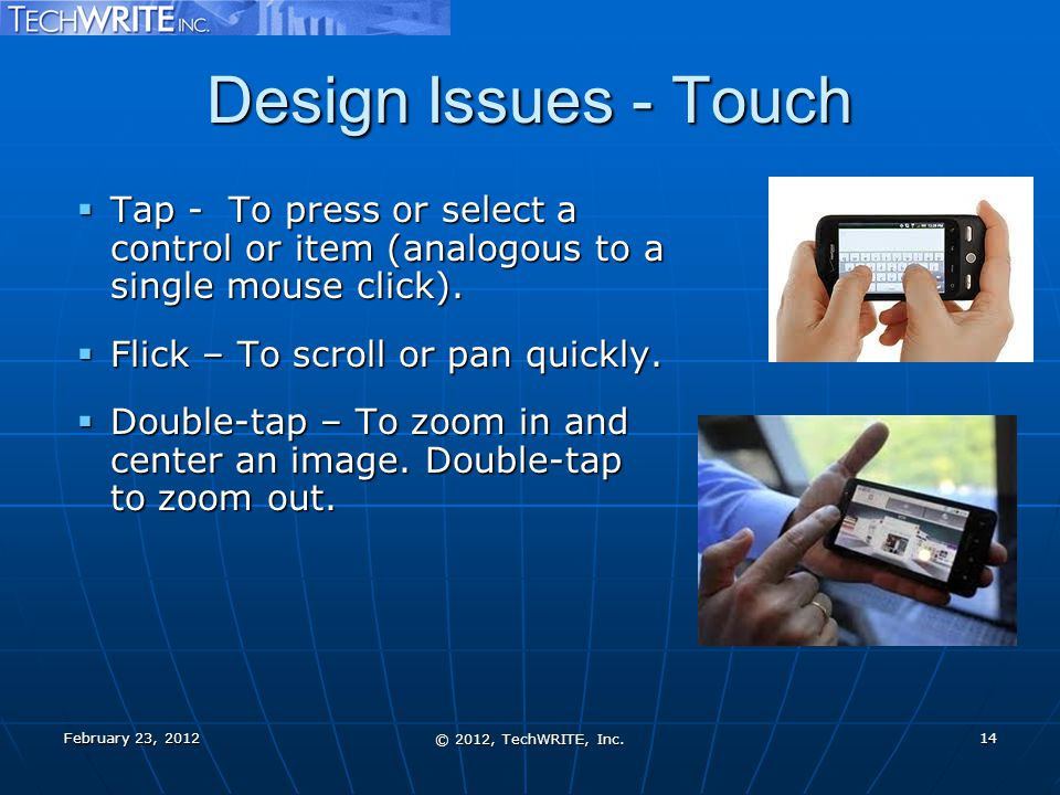Design Issues - Touch  Tap - To press or select a control or item (analogous to a single mouse click).