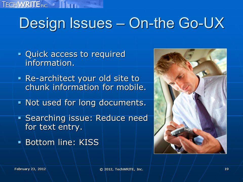 Design Issues – On-the Go-UX  Quick access to required information.  Re-architect your old site to chunk information for mobile.  Not used for long
