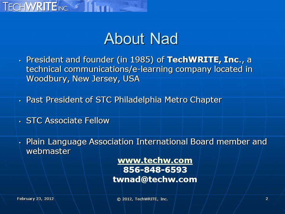 About Nad February 23, 2012 © 2012, TechWRITE, Inc. 2 www.techw.com 856-848-6593 twnad@techw.com President and founder (in 1985) of TechWRITE, Inc., a