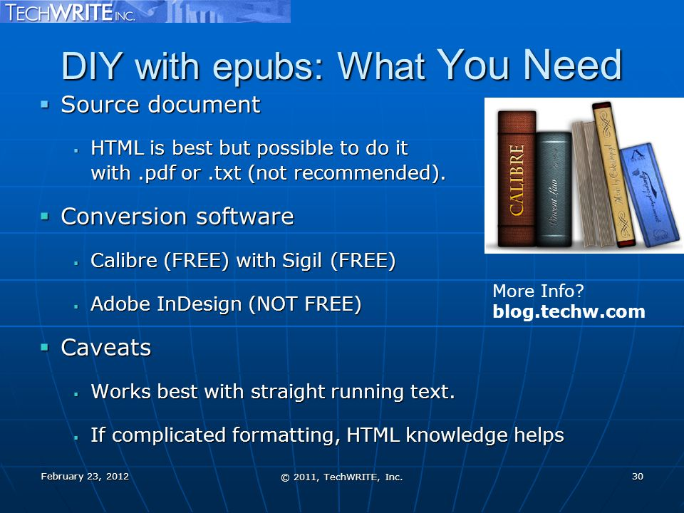 DIY with epubs: What You Need  Source document  HTML is best but possible to do it with.pdf or.txt (not recommended).  Conversion software  Calibr