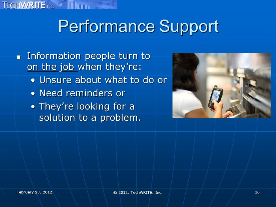 Performance Support February 23, 2012 © 2012, TechWRITE, Inc. 36 Information people turn to on the job when they're: Information people turn to on the