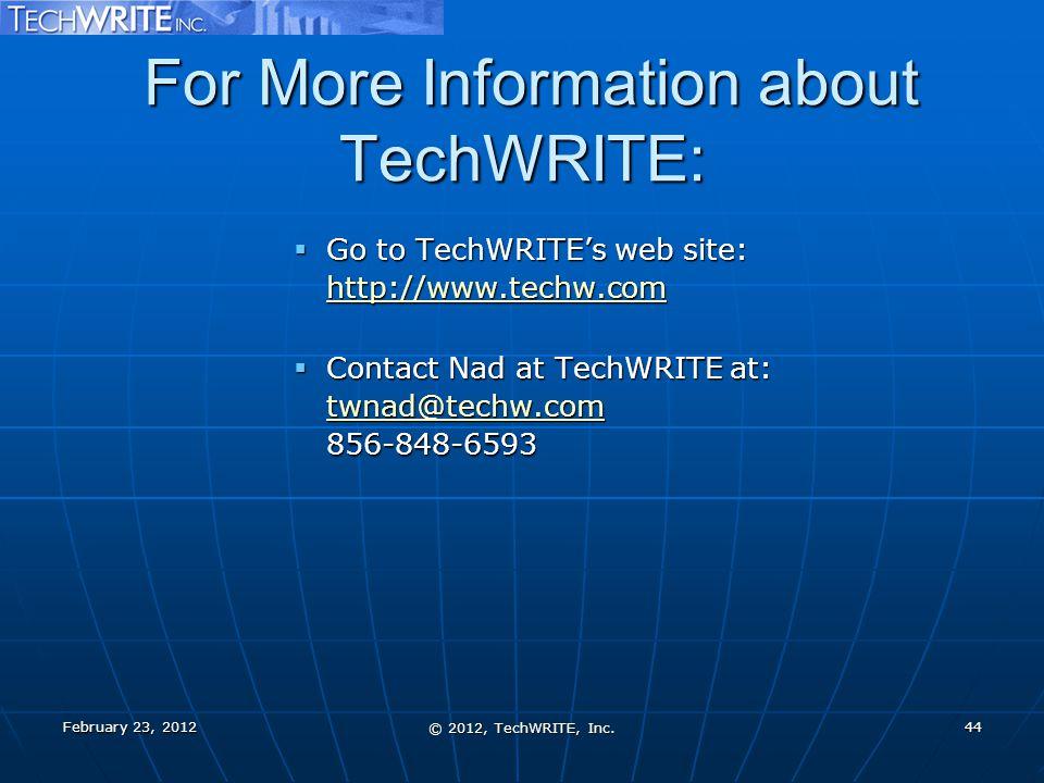 For More Information about TechWRITE: For More Information about TechWRITE:  Go to TechWRITE's web site: http://www.techw.com http://www.techw.com  Contact Nad at TechWRITE at: twnad@techw.com 856-848-6593 twnad@techw.com February 23, 2012 © 2012, TechWRITE, Inc.
