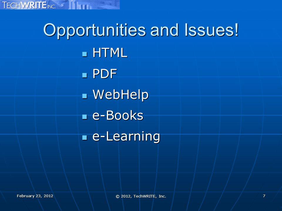 Opportunities and Issues! February 23, 2012 © 2012, TechWRITE, Inc. 7 HTML HTML PDF PDF WebHelp WebHelp e-Books e-Books e-Learning e-Learning