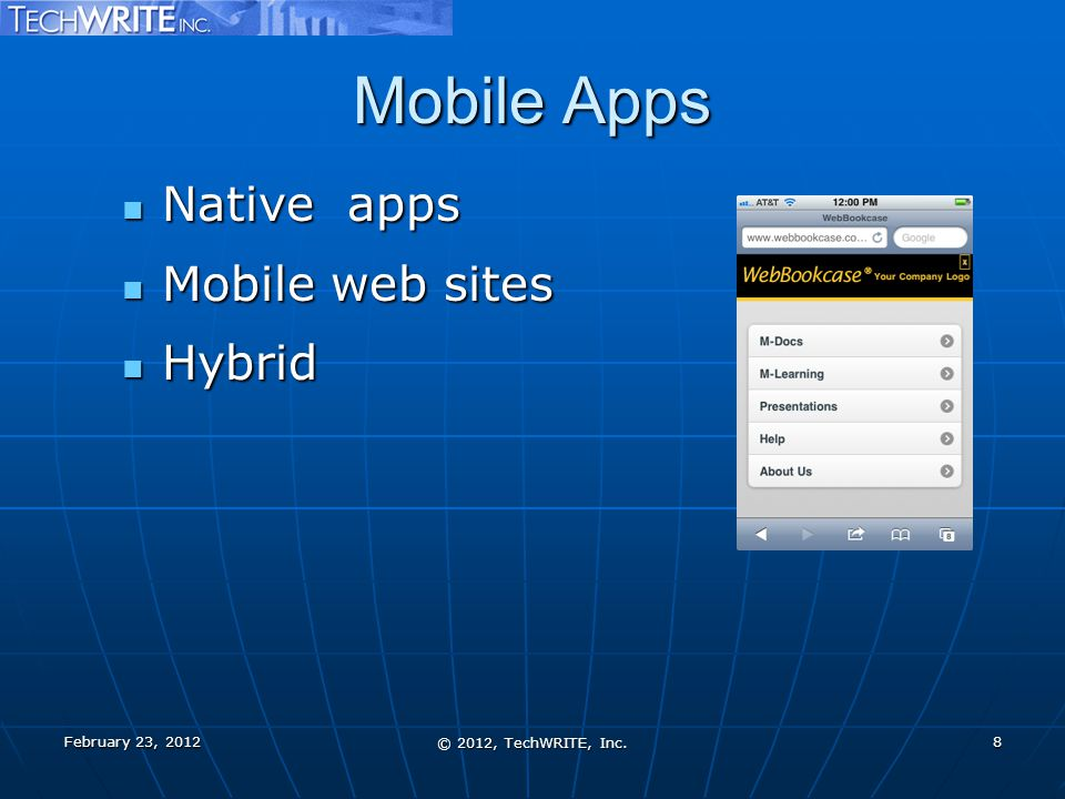 Mobile Apps Native apps Native apps Run on the smartphone's OSRun on the smartphone's OS Written in C, C++, Java ME, etc.Written in C, C++, Java ME, etc.